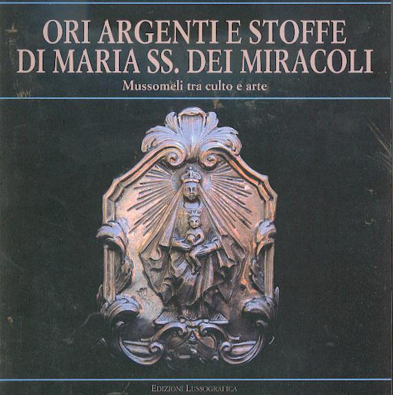 Ori Argenti E Stoffe Di Maria Ss. Dei Miracoli - Mussomeli Tra Culto E Arte