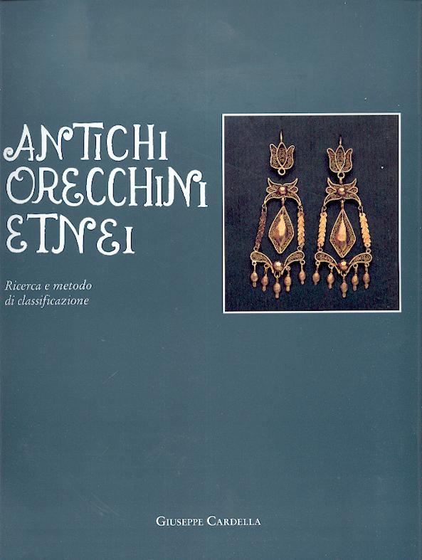 Antichi Orecchini Etnei, Ricerca E Metodo Di Classificazione - Antique Earrings From The Etna Region, Research And Classification Method